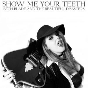 Beth Blade and The Beautiful Disasters – 'Show Me Your Teeth' (Jan. 25, 2019)