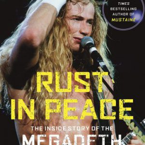 Dave Mustaine with Joel Selvin: 'Rust In Peace: The Inside Story of The Megadeth Masterpiece' (book)