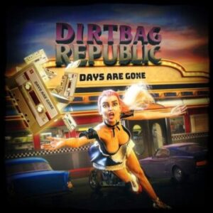 """Premiere of Dirtbag Republic's video for new single """"Days Are Gone"""" on Sleaze Roxx"""