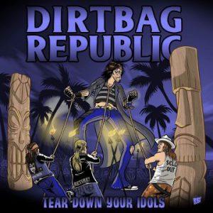 Dirtbag Republic – 'Tear Down Your Idols' (November 2021)