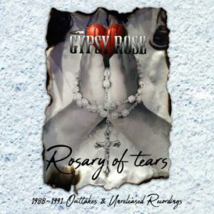 Gypsy Rose – 'Rosary Of Tears – 1988-1991 Outakes & Unreleased' (Mid-August 2018)