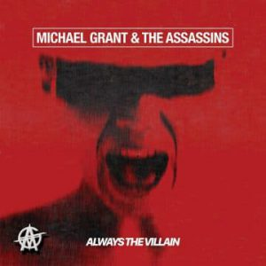 Michael Grant & The Assassins – 'Always The Villain' (July 10, 2020)