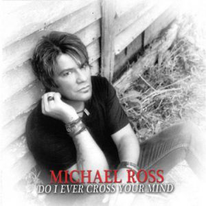 Michael Ross – 'Do I Ever Cross Your Mind' (Mid-August 2018)