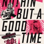 Nothin' But A Good Time: The Uncensored History of The '80s Hard Rock Explosion' (book review)