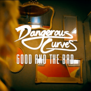 """Dangerous Curves release new single """"Good And The Bad"""""""