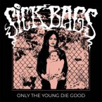 Sick Bags: 'Only The Young Die Good'