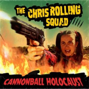 The Chris Rolling Squad release new album 'Cannonball Holocaust'