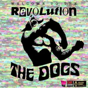 """The Dogs unleash video for single """"Welcome To The Revolution"""""""