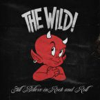 The Wild!: 'Still Believe In Rock And Roll'