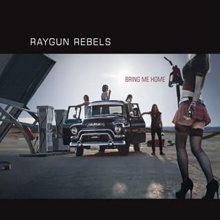 Raygun Rebels - Bring Me Home