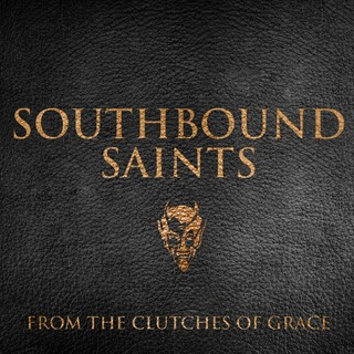 Southbound Saints - From The Clutches Of Grace
