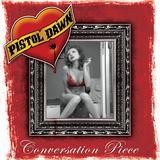 Pistol Dawn - Conversation Piece