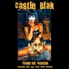 Castle Blak - Glamour And Damnation: Greatest Hits And Dirty Little Secrets