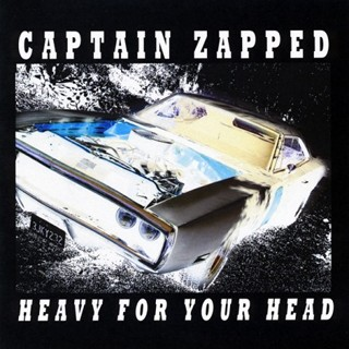 Captain Zapped - Heavy For Your Head