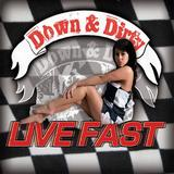 Down & Dirty - Live Fast