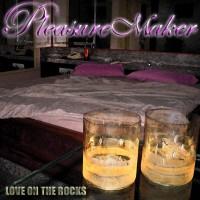 Pleasure Maker - Love On The Rocks