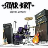 Silver Dirt - Never Give Up