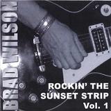 Brad Wilson - Rockin' The Sunset Strip Vol. 1