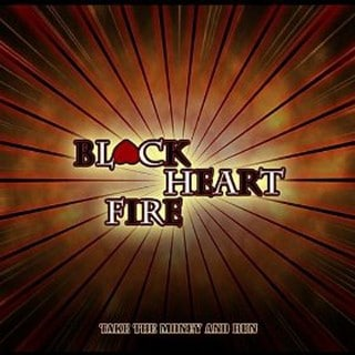 Black Heart Fire - Take The Money And Run