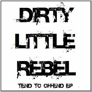 Dirty Little Rebel - Tend To Offend EP