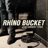 Rhino Bucket - The Hardest Town