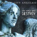 Rock City Angels - use Once And Destroy