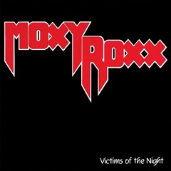 Moxy Roxx - Victims Of The Night
